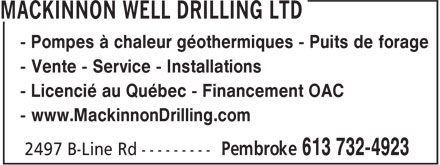 MacKinnon Well Drilling Ltd (613-732-4923) - Annonce illustrée - - Geothermal Heat Pumps - Pump Installations - Well Drilling SALES - INSTALLATIONS - SERVICE FINANCING AVAILABLE (OAC) www.mackinnondrilling.com