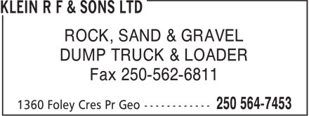 Klein R F & Sons Ltd (250-564-7453) - Annonce illustrée - ROCK, SAND & GRAVEL DUMP TRUCK & LOADER Fax 250-562-6811