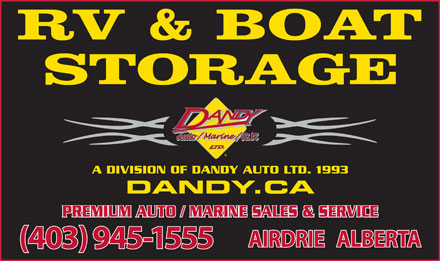 Dandy Auto Marine RV Ltd (403-945-1555) - Display Ad - RV & BOAT STORAGE A DIVISION OF DANDY AUTO LTD. 1993 DANDY.CA PREMIUM AUTO / MARINE SALES & SERVICE AIRDRIE   ALBERTA (403) 945-1555