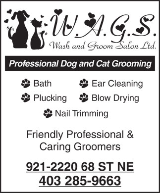 W A G S Wash & Groom Salon Ltd (403-285-9663) - Display Ad - Professional Dog and Cat Grooming Bath Ear Cleaning Plucking Blow Drying Nail Trimming Friendly Professional & Caring Groomers 921-2220 68 ST NE 403 285-9663