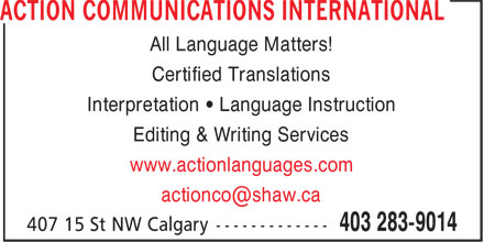 Action Communications International (403-283-9014) - Annonce illustrée - All Language Matters! Certified Translations Interpretation • Language Instruction Editing & Writing Services www.actionlanguages.com actionco@shaw.ca