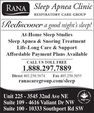Rana Sleep Apnea Clinic (403-250-5674) - Display Ad - Unit 225 - 3545 32nd Ave NE Suite 109 - 4616 Valiant Dr NW Suite 100 - 10333 Southport Rd SW