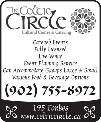 Celtic Circle Cultural Centre & Catering (902-755-8972) - Annonce illustrée - Catered Events Fully Licensed Live Venue Event Planning Service Can Accommodate Groups Large & Small Various Food & Beverage Options (902) 755-8972 195 Forbes www.celticcircle.ca
