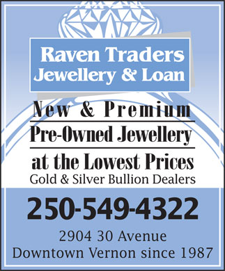 Raven Traders Jewellery & Loan (250-541-1186) - Display Ad - TradersRaven Jewellery & Loan New & Premium Pre-Owned Jewellery at the Lowest Prices Gold & Silver Bullion Dealers 250-549-4322 2904 30 Avenue Downtown Vernon since 1987