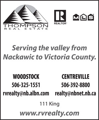 Thompson Real Estate (506-325-1551) - Display Ad - Serving the valley from Nackawic to Victoria County. 111 King www.rvrealty.com