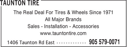 Taunton Tire (905-579-0071) - Display Ad - The Real Deal For Tires & Wheels Since 1971 All Major Brands Sales - Installation - Accessories www.tauntontire.com