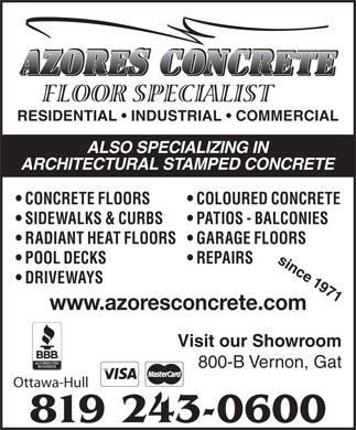 Azores Concrete Floor Specialists (819-243-0600) - Annonce illustrée - RESIDENTIAL   INDUSTRIAL   COMMERCIAL ALSO SPECIALIZING IN ARCHITECTURAL STAMPED CONCRETE CONCRETE FLOORS COLOURED CONCRETE SIDEWALKS & CURBS PATIOS - BALCONIES RADIANT HEAT FLOORS  GARAGE FLOORS since 1971 POOL DECKS REPAIRS DRIVEWAYS www.azoresconcrete.com Visit our Showroom 800-B Vernon, Gat Ottawa-Hull 819 243-0600