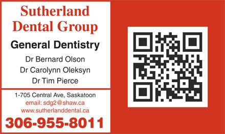 Sutherland Dental Group (306-955-8011) - Annonce illustrée - Sutherland Dental Group General Dentistry Dr Bernard Olson Dr Carolynn Oleksyn Dr Tim Pierce 1-705 Central Ave, Saskatoon email: sdg2@shaw.ca www.sutherlanddental.ca 306-955-8011