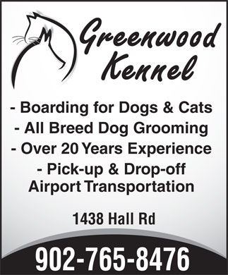 Greenwood Kennel (902-765-8476) - Annonce illustrée - - All Breed Dog Grooming - Over 20 Years Experience - Pick-up & Drop-off Airport Transportation 1438 Hall Rd 902-765-8476 - Boarding for Dogs & Cats