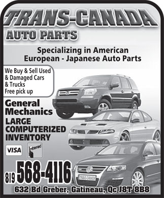 Trans-Canada Auto Parts (819-568-4116) - Display Ad - Specializing in American European - Japanese Auto Parts We Buy &amp; Sell Used &amp; Damaged Cars &amp; Trucks Free pick up General Mechanics LARGE COMPUTERIZED INVENTORY 819 568-4116 632 Bd Greber, Gatineau, Qc J8T 8B8