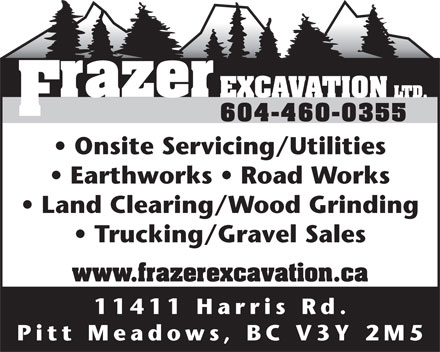 Frazer Excavation Ltd (604-460-0355) - Annonce illustrée - Onsite Servicing/Utilities Earthworks   Road Works Land Clearing/Wood Grinding Trucking/Gravel Sales www.frazerexcavation.ca 11411 Harris Rd . Pitt Meadows, BC V3Y 2M 5
