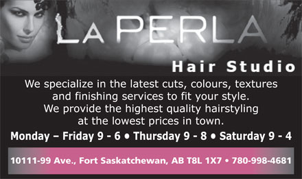 La Perla Hair Studio Inc (780-997-9990) - Annonce illustr&eacute;e - 10111-99 Ave., Fort Saskatchewan, AB T8L 1X7   780-998-4681