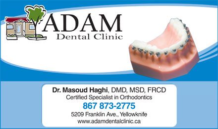 Adam Dental Clinic (867-873-2775) - Annonce illustrée - Dr. Masoud Haghi , DMD, MSD, FRCD Certified Specialist in Orthodontics 867 873-2775 5209 Franklin Ave., Yellowknife www.adamdentalclinic.ca