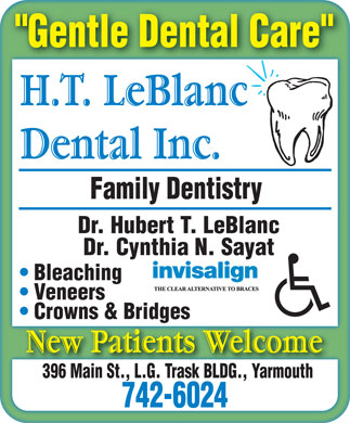 H T LeBlanc Dental Inc (902-742-6024) - Display Ad - Gentle Dental Care Family Dentistry Dr. Hubert T. LeBlanc Dr. Cynthia N. Sayat Bleaching Veneers Crowns & Bridges 396 Main St., L.G. Trask BLDG., Yarmouth