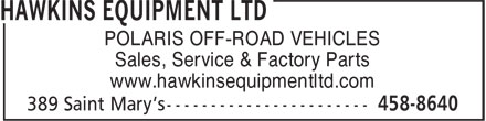 Hawkins Equipment Ltd (506-458-8640) - Display Ad - POLARIS OFF-ROAD VEHICLES Sales, Service & Factory Parts www.hawkinsequipmentltd.com