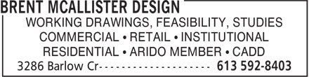 Brent Mcallister Design (613-592-8403) - Annonce illustrée - WORKING DRAWINGS, FEASIBILITY, STUDIES COMMERCIAL • RETAIL • INSTITUTIONAL RESIDENTIAL • ARIDO MEMBER • CADD