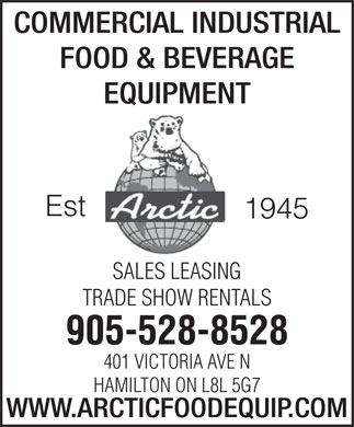 Arctic Refrigeration & Equipment (905-528-8528) - Display Ad - COMMERCIAL INDUSTRIAL FOOD & BEVERAGE EQUIPMENT Est 1945 SALES LEASING TRADE SHOW RENTALS 905-528-8528 401 VICTORIA AVE N HAMILTON ON L8L 5G7 WWW.ARCTICFOODEQUIP.COM
