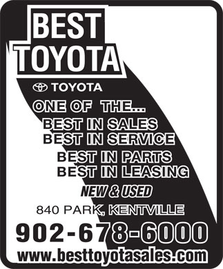 Best Toyota (902-678-6000) - Annonce illustrée - ONE OF  THE... BEST IN SALES BEST IN SERVICE BEST IN PARTS BEST IN LEASING NEW & USED 840 PARK, KENTVILLE 902-678-6000