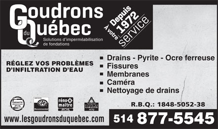 Goudrons Du Qu&eacute;bec Inc (Les) (514-877-5545) - Annonce illustr&eacute;e - du Solutions d imperm&eacute;abilisation de fondations SOLVE YOUR WATER INFILTRATION PROBLEMS Drains     Pyrite     Iron Ochre Cracks Membrane Camera Drain Cleaning www.lesgoudronsduquebec.com 514 877-5545