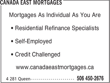 Canada East Mortgages (506-450-2676) - Display Ad - Mortgages As Individual As You Are ¿ Residential Refinance Specialists ¿ Self-Employed ¿ Credit Challenged www.canadaeastmortgages.ca