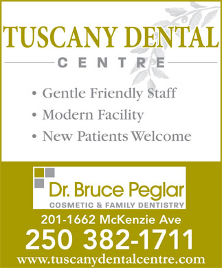 Tuscany Dental Centre (250-382-1711) - Display Ad - Modern Facility New Patients Welcome 201-1662 McKenzie Ave 250 382-1711 www.tuscanydentalcentre.com Gentle Friendly Staff