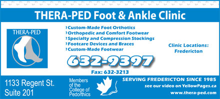 Thera-Ped Ltd (506-632-9397) - Annonce illustrée - THERA-PED Foot & Ankle Clinic Clinic Locations: Fredericton 632-9397 SERVING FREDERICTON SINCE 1985
