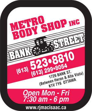 Metro Body Shop Inc (613-523-8810) - Annonce illustr&eacute;e - INC 52 883 10( (613) 613) 299 8054 1726 BANK ST. (Between Heron &amp; Alta Vista)K1 V 7 Y6  OTTAWA Open Mon - Fri 7:30 am - 6 pm www.rjmacisaac.ca