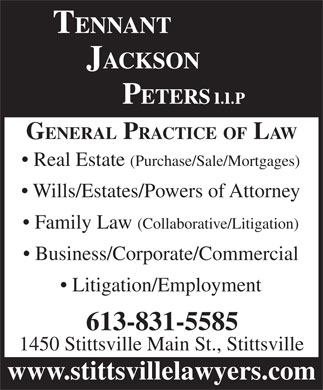 Tennant Jackson Peters LLP (613-831-5585) - Annonce illustrée - GENERAL PRACTICE OF LAW Real Estate (Purchase/Sale/Mortgages) Wills/Estates/Powers of Attorney Family Law (Collaborative/Litigation) Business/Corporate/Commercial Litigation/Employment 613-831-5585 1450 Stittsville Main St., Stittsville www.stittsvillelawyers.com