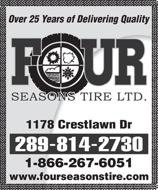 Four Season's Tire Ltd (289-327-1637) - Display Ad - Over 25 Years of Delivering Quality 1178 Crestlawn Dr 289-814-2730 1-866-267-6051 www.fourseasonstire.com