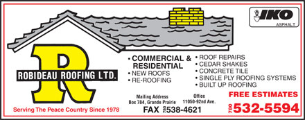 Robideau Roofing Ltd (780-357-7984) - Display Ad - ROOF REPAIRS COMMERCIAL & CEDAR SHAKES RESIDENTIAL CONCRETE TILE NEW ROOFS SINGLE PLY ROOFING SYSTEMS RE-ROOFING BUILT UP ROOFING FREE ESTIMATES Office Mailing Address 11050-92nd Ave. Box 784, Grande Prairie Serving The Peace Country Since 1978 FAX   538-4621 532-5594 780