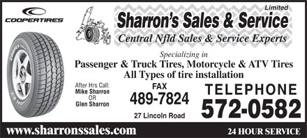 Sharrons Sales Service Ltd (709-489-7772) - Display Ad - Sharron s Sales &amp; Service Central Nfld Sales &amp; Service Experts Specializing in Passenger &amp; Truck Tires, Motorcycle &amp; ATV Tires All Types of tire installation After Hrs Call: FAX Mike Sharron TELEPHONE OR 489-7824 Glen Sharron 572-0582 27 Lincoln Road 24 HOUR SERVICE www.sharronssales.com Limited