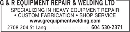 G & R Equipment Repair & Welding Ltd (604-530-2371) - Annonce illustrée - SPECIALIZING IN HEAVY EQUIPMENT REPAIR • CUSTOM FABRICATION • SHOP SERVICE www.grequipmentwelding.com