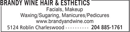 Brandy & Wine Hair Esthetics (204-885-1761) - Display Ad - Facials, Makeup Waxing/Sugaring, Manicures/Pedicures www.brandyandwine.com Waxing/Sugaring, Manicures/Pedicures www.brandyandwine.com Facials, Makeup