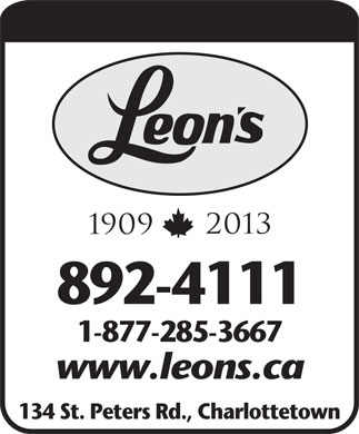 Leon's Furniture Appliances &amp; Electronics (902-892-4111) - Display Ad - 2013 1909 892-4111 1-877-285-3667 www.leons.ca 134 St. Peters Rd., Charlottetown