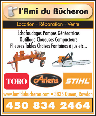 Ami du B&ucirc;cheron (L') (450-834-2464) - Display Ad - Location - R&eacute;paration - Vente &Eacute;chafaudages Pompes G&eacute;n&eacute;ratrices Outillage Cloueuses Compacteurs Plieuses Tables Chaises Fontaines &agrave; jus etc... www.lamidubucheron.com   3835 Queen, Rawdon 450 834 2464