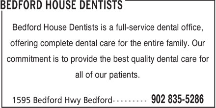 Bedford House Dentists (902-835-5286) - Annonce illustrée - Bedford House Dentists is a full-service dental office, offering complete dental care for the entire family. Our all of our patients. commitment is to provide the best quality dental care for