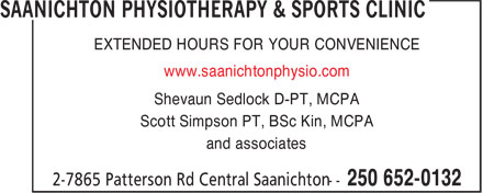 Saanichton Physiotherapy & Sports Clinic (250-652-0132) - Display Ad - EXTENDED HOURS FOR YOUR CONVENIENCE www.saanichtonphysio.com Shevaun Sedlock D-PT, MCPA Scott Simpson PT, BSc Kin, MCPA and associates