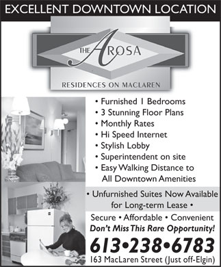 Arosa Residences (613-238-6783) - Annonce illustrée - EXCELLENT DOWNTOWN LOCATION Furnished 1 Bedrooms 3 Stunning Floor Plans Monthly Rates Hi Speed Internet Stylish Lobby Superintendent on site Easy Walking Distance to All Downtown Amenities Unfurnished Suites Now Available for Long-term Lease Secure   Affordable   Convenient Don t Miss This Rare Opportunity! 613 238 6783 163 MacLaren Street (Just off-Elgin)