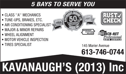 Kavanaugh's Garage 2013 Inc (613-746-0744) - Annonce illustr&eacute;e - 145 Marier Avenue 613-746-0744 5 BAYS TO SERVE YOU CLASS 'A' MECHANICS TUNE-UPS, BRAKES, ETC. AIR CONDITIONING SPECIALIST MAJOR &amp; MINOR REPAIRS WHEEL ALIGNMENT MOTOR VEHICLE INSPECTION TIRES SPECIALIST