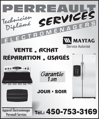 Perreault Services Electrom&eacute;nagers (450-753-3169) - Annonce illustr&eacute;e - PERREAULT TechnicienDipl&ocirc;m&eacute; &Eacute;LECTROM&Eacute;NAGERS Service Autoris&eacute; VENTE ACHAT R&Eacute;PARATION USAG&Eacute;S JOUR   SOIR Appareil &Eacute;lectrom&eacute;nager T&eacute;l.: 450-753-3169 Perreault Services