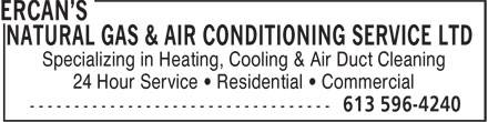 Ercan's Natural Gas & Air Conditioning Service Ltd (613-596-4240) - Annonce illustrée - NATURAL GAS & AIR CONDITIONING SERVICE LTD Specializing in Heating, Cooling & Air Duct Cleaning 24 Hour Service ¿ Residential ¿ Commercial