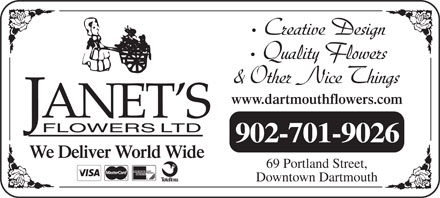 Janet's Flowers Ltd (902-703-3743) - Display Ad - Quality Flowers & Other Nice Things www.dartmouthflowers.com 902-701-9026 We Deliver World Wide 69 Portland Street, Downtown Dartmouth Creative Design
