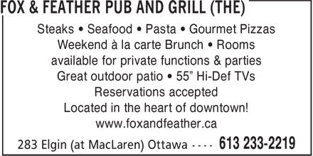 Fox & Feather Pub and Grill (The) (613-233-2219) - Display Ad - Steaks ¿ Seafood ¿ Pasta ¿ Gourmet Pizzas Weekend à la carte Brunch ¿ Rooms available for private functions & parties Great outdoor patio ¿ 55¿ Hi-Def TVs Reservations accepted Located in the heart of downtown! www.foxandfeather.ca
