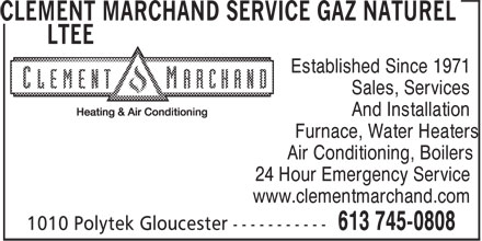 Clément Marchand Service Gaz Naturel Ltée (613-699-2450) - Annonce illustrée - Established Since 1971 Sales, Services And Installation Furnace, Water Heaters Air Conditioning, Boilers 24 Hour Emergency Service www.clementmarchand.com