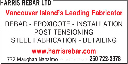 Harris Rebar Ltd (250-722-3378) - Annonce illustrée - Vancouver Island's Leading Fabricator POST TENSIONING STEEL FABRICATION - DETAILING www.harrisrebar.com REBAR - EPOXICOTE - INSTALLATION