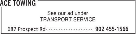 Ace Towing (902-704-2163) - Display Ad - See our ad under TRANSPORT SERVICE See our ad under TRANSPORT SERVICE