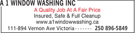 A 1 Window Washing Inc (250-896-5849) - Display Ad - A Quality Job At A Fair Price Insured, Safe & Full Cleanup www.a1windowwashing.ca