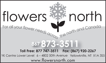 Flowers North (867-873-3511) - Display Ad - www.flowersnorth.com www.flowersnorth.com