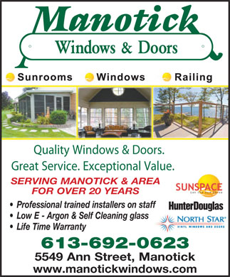 Manotick Windows & Doors (613-692-0623) - Annonce illustrée - Quality Windows & Doors. SERVING MANOTICK & AREA FOR OVER 20 YEARS Professional trained installers on staff Low E - Argon & Self Cleaning glass Life Time Warranty 613-692-0623 5549 Ann Street, Manotick www.manotickwindows.com Great Service. Exceptional Value.