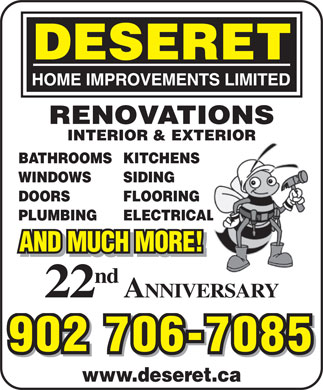 Deseret Home Improvements Limited (902-462-2223) - Display Ad - BATHROOMSKITCHENS WINDOWS SIDING DOORS FLOORING PLUMBING ELECTRICAL AND MUCH MORE! nd 22 ANNIVERSARY 902 706-7085 www.deseret.ca RENOVATIONS INTERIOR & EXTERIOR